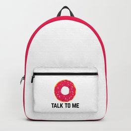 Donut Talk To Me Funny Quote Backpack