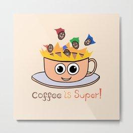 Coffee is Super! Metal Print