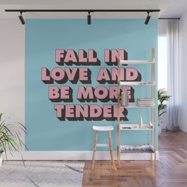 Fall in Love and Be More Tender inspirational typography poster design home wall bedroom decor Wall Mural