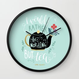 Nothing but Tea - Jane Austen Quote Wall Clock