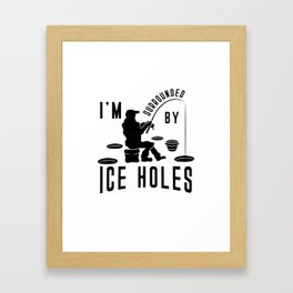 I'm surrounded by Ice Holes Shirt Ice Fishing Joke Framed Art Print