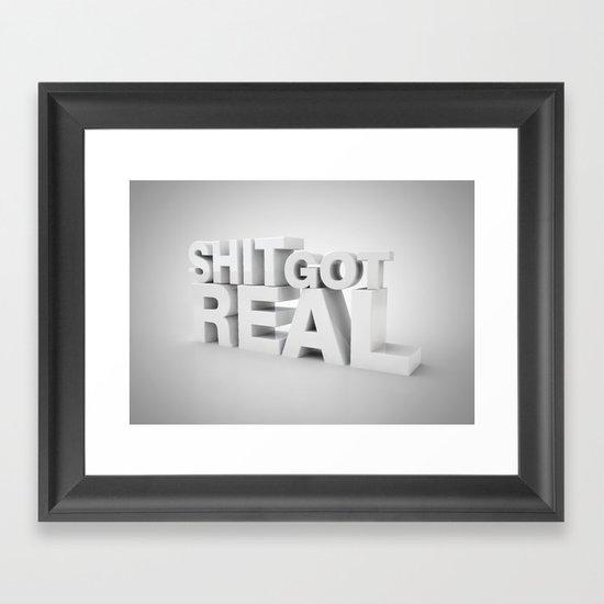 S*** Got Real Framed Art Print