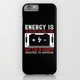 Energy Is Liberated Matter Matter iPhone Case