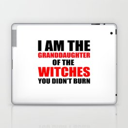 I am the granddaughter of the witches you didn't burn Laptop & iPad Skin
