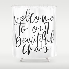Welcome To Our Beautiful Chaos Shower Curtain