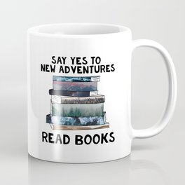 Say Yes to New Adventures. Read Books. Coffee Mug