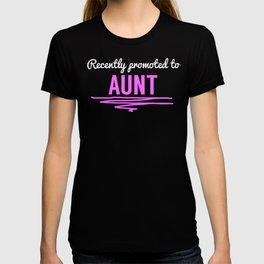 Recently Promoted To Aunt T-shirt