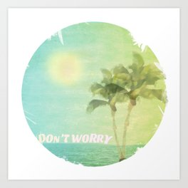 Don't Worry Art Print