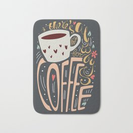 There's always room for coffee Bath Mat