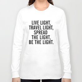 Live, travel, spread the light, be the light, inspirational quote, motivational, feelgood, shine Long Sleeve T-shirt