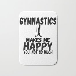 Gymnastics Make Me Happy You Not So Much Gymnast Bath Mat