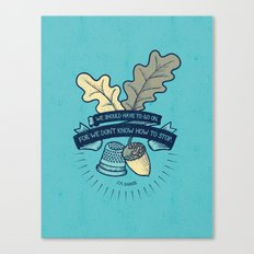 We Don't Know How To Stop Canvas Print