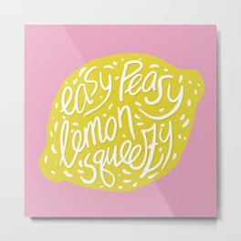 Easy-Peasy Lemon Squeezy Metal Print