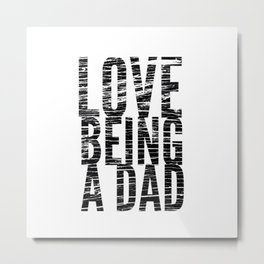 Love Being a Dad in Black Distressed Metal Print