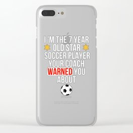 I Am The 7 Year Old Star Soccer Player Your Coach Warned You About Clear iPhone Case