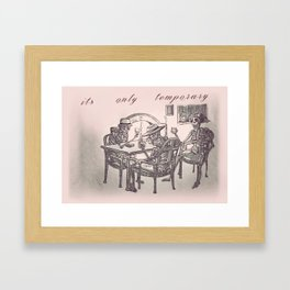 Its Only Temporary Framed Art Print