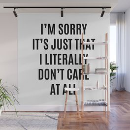 I'M SORRY IT'S JUST THAT I LITERALLY DON'T CARE AT ALL Wall Mural