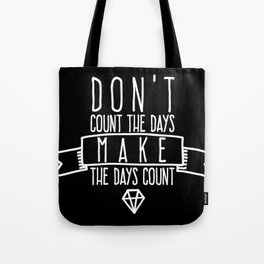 Don't count the days Make the days count Tote Bag