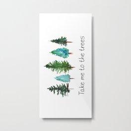 Take me to the trees watercolor Metal Print