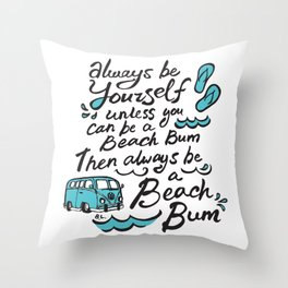 Always be yourself, unless you can be a Beach Bum, then always be a Beach Bum! Throw Pillow