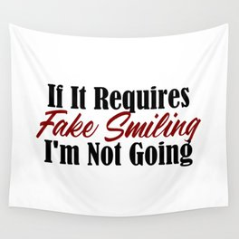 If It Requires Fake Smiling, I'm Not Going Wall Tapestry