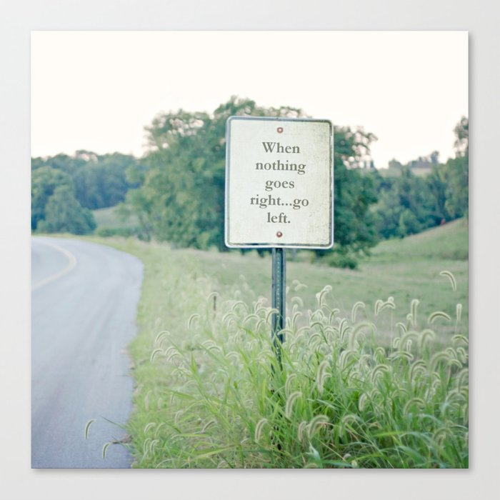 When nothing goes right go left.  Canvas Print