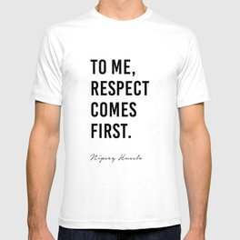 To me, Respect comes first. - Nipsey Hussle T-shirt