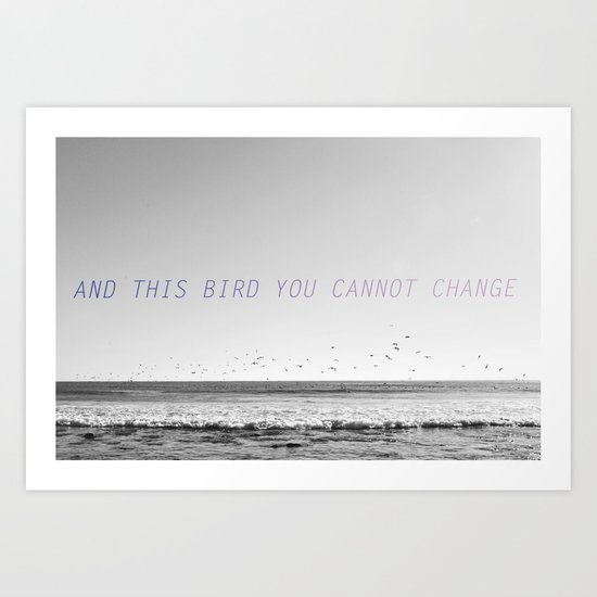 and this bird you cannot change Art Print
