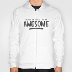 Excuse Me While I Go Be Awesome Hoody