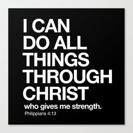 Philippians 4:13 - I can do all things through Christ who gives me strength. Canvas Print