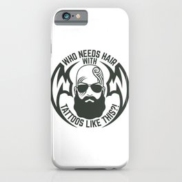 Who Needs Hair With Tattoos Like This Gift iPhone Case