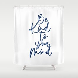 Be Kind To Your Mind Blue Shower Curtain