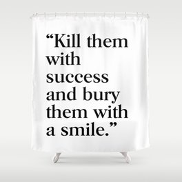 Kill them with success Shower Curtain