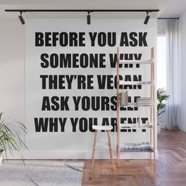 Vegan: Ask Yourself Why You Aren't Wall Mural