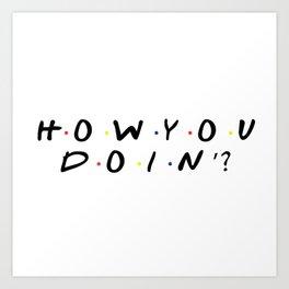 Friends - How You Doin'? Art Print
