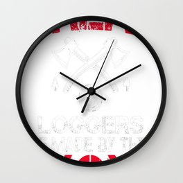 Great-Loggers-Are-Made-By-Their-Mom Wall Clock