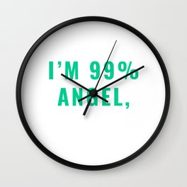I'm 99% Angel, But Ohhhh, That 1% T-shirt Design Kind Well-behaved Considerate Sarcasm Sarcastic Wall Clock