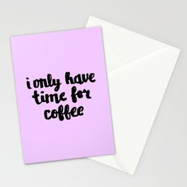 I Only Have Time for Coffee Stationery Cards