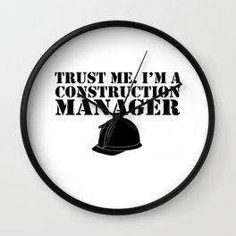 Trust Me I'm A Construction Manager Wall Clock