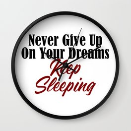 Never Give Up Dreams Sleep Goals Ambition Wall Clock