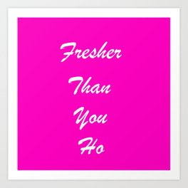 fresher than YOU. Art Print