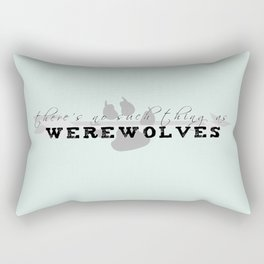 There's No Such Thing As Werewolves Rectangular Pillow