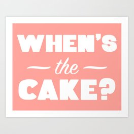 When's The Cake? Art Print