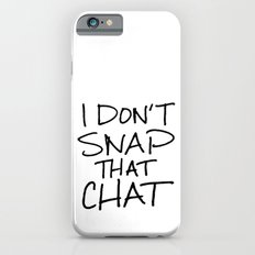 I Don't Snap that Chat Slim Case iPhone 6s