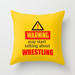 warning may start talking about wrestling funny quote Throw Pillow