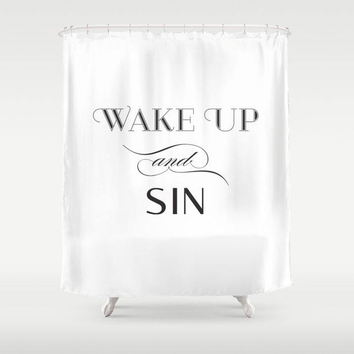 WAKE UP & SIN Shower Curtain