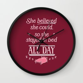 She Believed She Could Stay in Bed Wall Clock