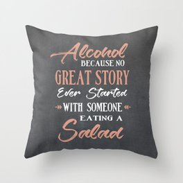Alcohol Because no Great Story ever Started with Someone Eating a Salad Throw Pillow