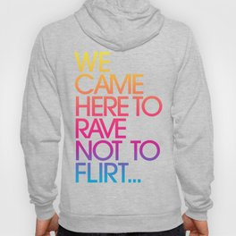 We Came Here to Rave Not to Flirt (madness) Hoody