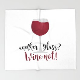 Another glass? Wine not! Throw Blanket